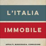 """""""L'Italia immobile: Appalti, burocrazia, corruzione. I rimedi per ripartire"""" un viaggio nel mondo degli appalti descritto da Michele Corradino, edito da Chiarelettere"""